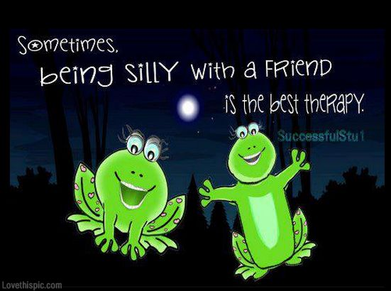 Friendship Quotes : being silly quotes friendship quote ...